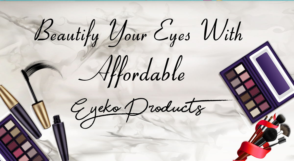 Beautify Your Eyes With Affordable Eyeko Products