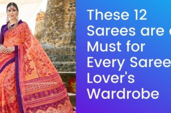 These 12 Sarees are a Must for Every Saree Lover's Wardrobe